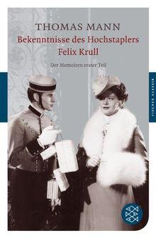 Bekenntnisse des Hochstaplers Felix Krull: Der Memoiren erster Teil (Fischer Klassik)