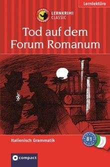 Tod auf dem Forum Romanum. Compact Lernkrimi. Lernziel Italienisch Grammatik. Für mittleres Sprachniveau B1
