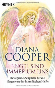 Engel sind immer um uns: Bewegende Zeugnisse für die Gegenwart der himmlischen Helfer