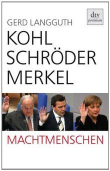 Kohl, Schröder, Merkel: Machtmenschen