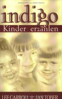 Indigo-Kinder erzählen: Botschaften, Geschichten und Einsichten rund um die Indigo-Kinder. Eltern aufgepasst..Die neuen Kinder sind da