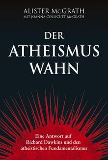 Der Atheismus-Wahn: Eine Antwort auf Richard Dawkins und den atheistischen Fundamentalismus