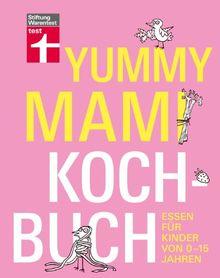 yummy mami kochbuch: essen für kinder von 0-15 jahren von lena elster