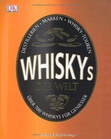 Whiskys der Welt: Über 700 Whiskys für Genießer.