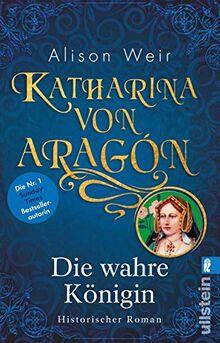 Katharina von Aragón: Die wahre Königin (Die Tudor-Königinnen, Band 1)
