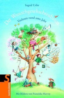 Der Wunschgeschichtenbaum: Vorlesen rund ums Jahr - 56 Geschichten