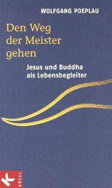 Den Weg der Meister gehen. Jesus und Buddha als Lebensbegleiter