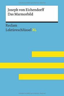 Das Marmorbild von Joseph von Eichendorff: Lektüreschlüssel mit Inhaltsangabe, Interpretation, Prüfungsaufgaben mit Lösungen, Lernglossar. (Reclam Lektüreschlüssel XL)