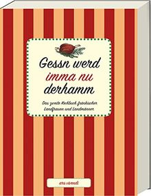 Gessn werd imma nu derhamm - Das zweite Kochbuch fränkischer Landfrauen und Landmänner