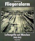 Fliegeralarm. Luftangriffe auf München 1940 - 1945