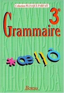 Grammaire 3e : Toutes les connaissances du 1er cycle, approche grammaticale des textes littéraires (Plupar)