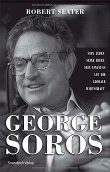 George Soros - Sein Leben, seine Ideen, sein Einfluss auf die globale Wirtschaft
