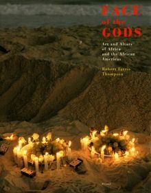 Face of the Gods: Art and Altars of Africa and the African Americas: Art and Altars of the Black Atlantic World (African Art)