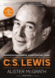 C. S. Lewis - Die Biografie: Exzentrisches Genie. Prophetischer Denker