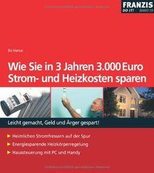 Wie Sie in 3 Jahren 3.000 Euro Strom- und Heizkosten sparen
