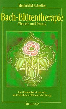 Bach- Blütentherapie. Theorie und Praxis