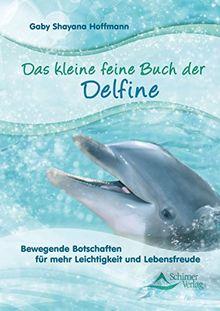 Das kleine feine Buch der Delfine: Bewegende Botschaften für mehr Leichtigkeit und Lebensfreude