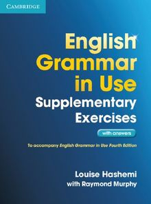 English Grammar in Use Supplementary Exercises - Third Edition: English Grammar in Use Supplementary Exercises. Book with answers
