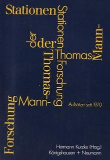 Stationen der Thomas-Mann-Forschung. Aufsätze seit 1970.