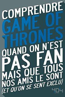 Comprendre Game of Thrones : Quand on n'est pas fan mais que tous nos amis le sont (et qu'on se sent exclu)