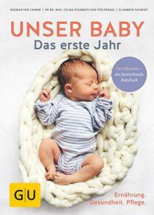 Unser Baby. Das erste Jahr: Ernährung - Gesundheit - Pflege (GU Einzeltitel Partnerschaft & Familie)