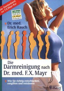 Die Darmreinigung nach Dr. med. F. X. Mayr: Wie Sie richtig entschlacken, entgiften und entsäuern