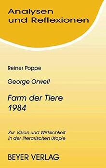 Analysen und Reflexionen, Bd.72, George Orwell 'Farm der Tiere', '1984': Zur Vision und Wirklichkeit in der literarischen Utopie