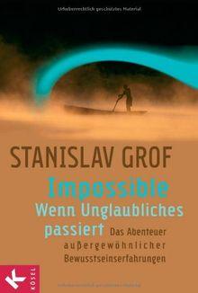 Impossible - Wenn Unglaubliches passiert: Das Abenteuer außergewöhnlicher Bewusstseinserfahrungen