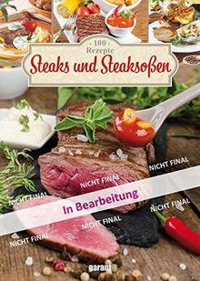 100 Ideen Steaks und Steaksoßen
