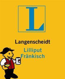 Langenscheidt Lilliput Fränkisch: Fränkisch - Hochdeutsch / Hochdeutsch - Fränkisch. Rund 5.000 Stichwörter und Wendungen