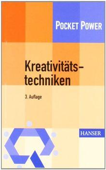 Kreativitätstechniken: Kreative Prozesse anstoßen, Innovationen fördern: Kreativitätswerkzeuge - Kreative Prozesse anstoßen, Innovationen fördern