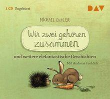 Wir zwei gehören zusammen und weitere elefantastische Geschichten: Ungekürzte szenische Lesungen mit Musik mit Andreas Fröhlich (1 CD)