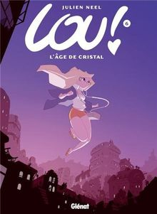 Lou, Tome 6 : L'âge de cristal