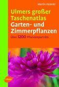 Ulmers grosser Taschenatlas Garten- und Zimmerpflanzen: Über 1200 Pflanzenporträts