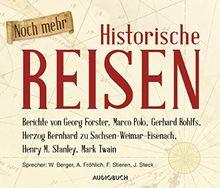 Noch mehr Historische Reisen - Berichte von Georg Forster, Marco Polo, Gerhard Rohlfs, Herzog Bernhard zu Sachsen-Weimar-Eisenach, Henry Morgan Stanley und Mark Twain (6 Audio-CDs mit 456 Min.)