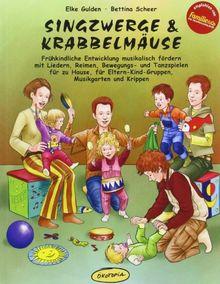 Singzwerge & Krabbelmäuse: Frühkindliche Entwicklung musikalisch fördern mit Liedern, Reimen, Bewegungs- und Tanzspielen für zu Hause, für Eltern-Kind-Gruppen, Musikgarten und Krippen