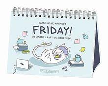 Wake me up, when it´s friday!: Die Arbeit läuft ja nicht weg.