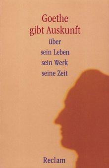Goethe gibt Auskunft über sein Leben, sein Werk, seine Zeit: Goethe Gibt Auskunft. Uber Sein Leben, Sein Werk, Seine Zeit.