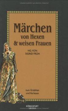 Marchen Von Hexen Weisen Frauen Zum Erzahlen Und Vorlesen Von Sigrid Fruh