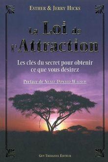 La loi de l'Attraction : Les clés du Secret pour obtenir ce que vous voulez...