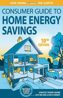Consumer Guide to Home Energy Savings, 9th Edition: Save Money, Save the Earth