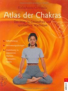 Atlas der Chakras: Der Weg zu Gesundheit und spirituellem Wachstum: Der Weg zu Gesundheit und spirituellem Wachstum. Selbstheilung. ... zu Edelsteinen, Mantras, Aromaölen, Farben