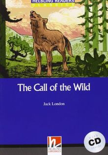Helbling Readers Classics. Call of the Wild: Level 4 (A2/ B1) (mit AudioCD )