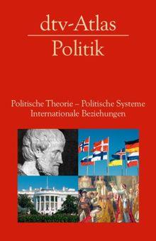 dtv-Atlas Politik: Politische Theorie - Politische Systeme - Internationale Beziehungen