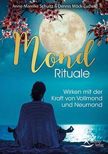 Mond-Rituale: Wirken mit der Kraft von Vollmond und Neumond