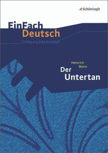 EinFach Deutsch Unterrichtsmodelle: Heinrich Mann: Der Untertan: Gymnasiale Oberstufe