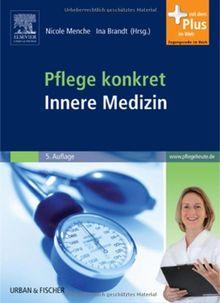 Pflege konkret Innere Medizin: Pflege und Krankheitslehre - Lehrbuch und Atlas<br>- mit www.pflegeheute.de-Zugang
