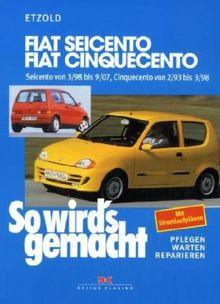 So wird's gemacht. Pflegen - warten - reparieren: Fiat Seicento von 3/98 bis 9/07: Fiat Cinquecento von 2/93 bis 9/07, So wird's gemacht - Band 123: ... ab 2/93. 1,1 l/40 kW (55 PS) ab 2/95: BD 123