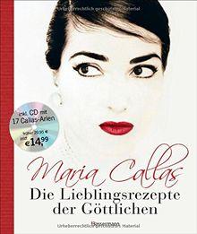 Maria Callas - Die Lieblingsrezepte der Göttlichen -: Inklusive CD mit 17 ihrer schönsten Arien
