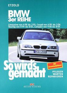 So wird's gemacht. Pflegen - warten - reparieren: BMW 3er Reihe 4/98 bis 2/05: So wird's gemacht - Band 116: BD 116
